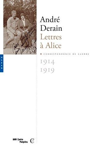 André Derain. Lettres à Alice: Correspondance de guerre, 1914-1919