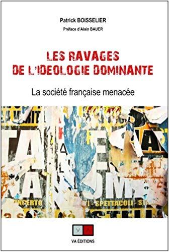Les ravages de l'idéologie dominante. La société française menacée