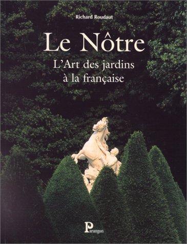 Le Nôtre - L'Art des Jardins à la Française