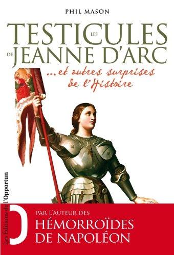 Les testicules de Jeanne d'Arc et autres surprises de l'Histoire