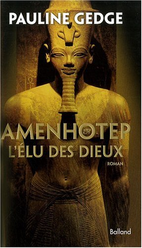 Amenhotep : L'Elu des dieux