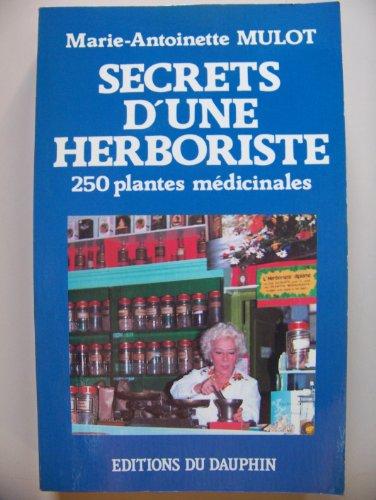 Secrets d'une herboriste : 250 plantes médicinales, 115 maladies courantes, conseils de beauté