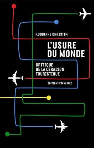 L'usure du monde : Critique de la déraison touristique