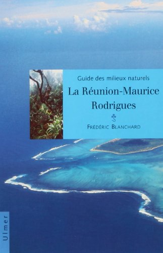 Guide des milieux naturels : Réunion, Île Maurice, Rodrigue
