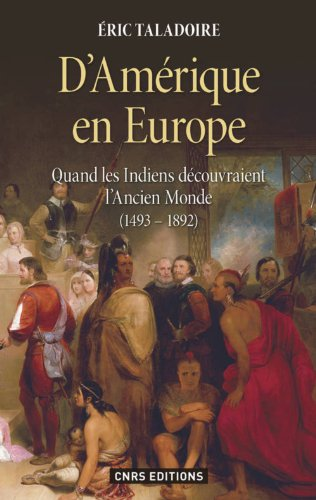 D'Amérique en Europe. Quand les indiens découvraient l'ancien monde (1493-1892)