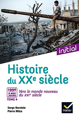 Initial - Histoire du XXe siècle tome 4 : Des années 1990 à nos jours, vers le monde nouveau du XXIe - Edition 2017
