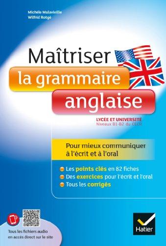Maîtriser la grammaire anglaise à l'écrit et à l'oral: Pour mieux communiquer à l'écrit et à l'oral - Lycée et université (1-B2)