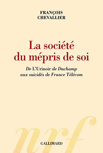 La société du mépris de soi: De «L'Urinoir» de Duchamp aux suicidés de France Télécom