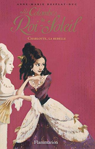 Les Colombes du Roi-Soleil, Tome 3 : Charlotte, la rebelle