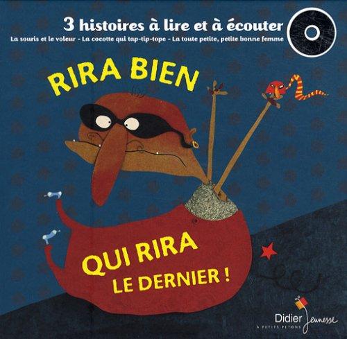Rira bien qui rira le dernier ! : La souris et le voleur ; La cocotte qui tap-tip-tope ; La toute petite, petite bonne femme (avec 1 CD audio)