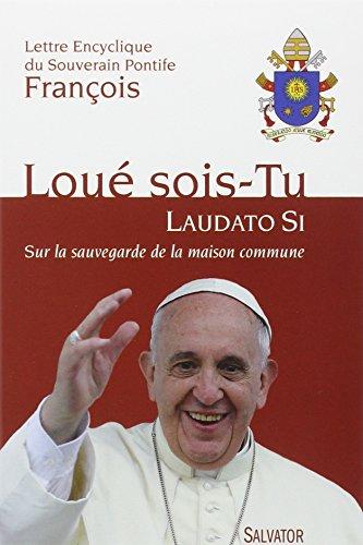 Loué Sois-Tu -- Laudato Si. Sur la sauvegarde de la maison commune -- Lettre encyclique du Souverain Pontife François
