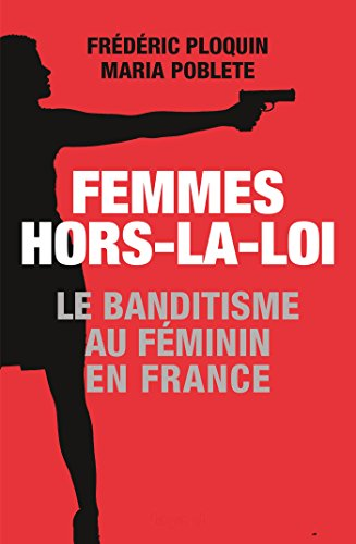 Femmes hors-la-loi: Le banditisme au féminin