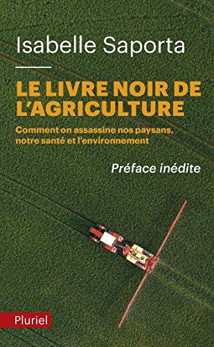Le livre noir de l'agriculture: Comment on assassine nos paysans, notre santé et l?environnement