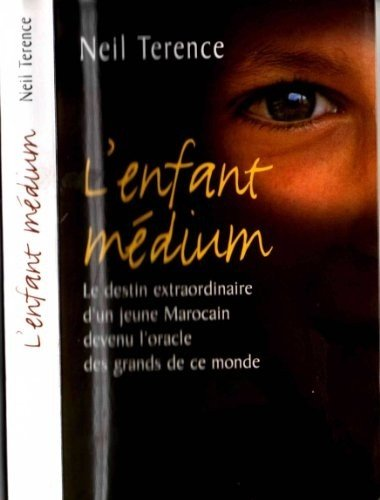 L'enfant médium. le destin extraordinaire d'un jeune Marocain devenu l'oracle des grands de ce monde