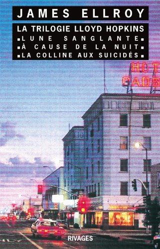 La trilogie Lloyd Hopkins : Lune sanglante - À cause de la nuit - La Colline aux suicidés