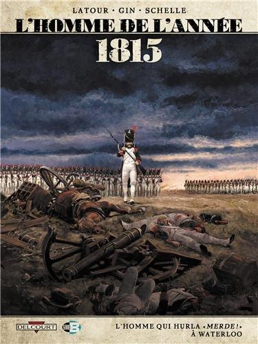 L'Homme de l'année T3 - 1815 - L'Homme qui hurla «Merde !» à Waterloo