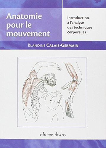 Anatomie pour le mouvement, tome 1: Introduction à l'analyse des techniques corporelles