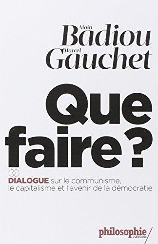Que faire ?: Dialogue sur le communisme, le capitalisme et l'avenir de la démocratie.