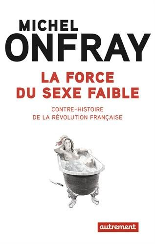 Livre occasion La force du sexe faible : Contre-histoire de la Révolution française