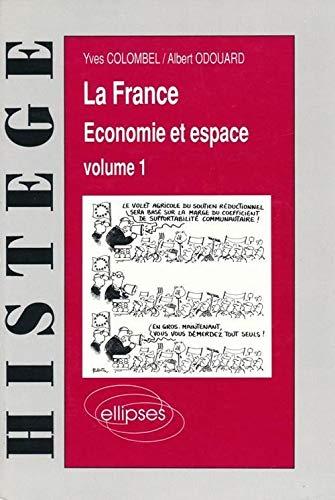 La France, économie et espace, volume 1 : les stratégies, les hommes, l'agriculture