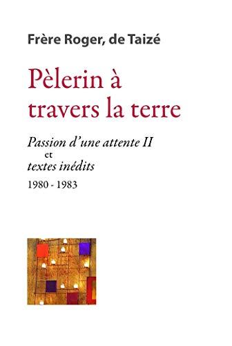 Pèlerin à travers la terre : Passion d'une attente II et Pages inédites (1979-1983)