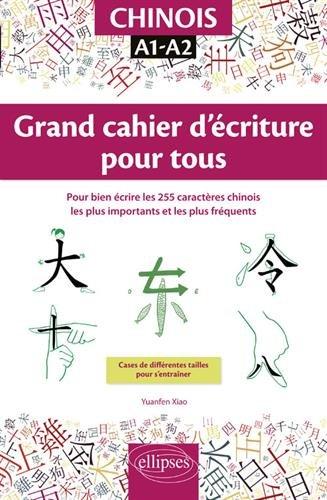 Chinois. Grand cahier d'écriture pour tous. Pour bien écrire les 255 caractères chinois les plus importants et les plus fréquents. A1-A2