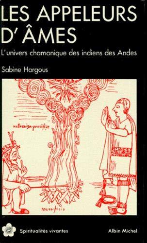 Les Appeleurs d'âmes : L'Univers chamanique des Indiens des Andes