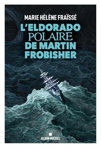 L'Eldorado polaire de Martin Frobisher
