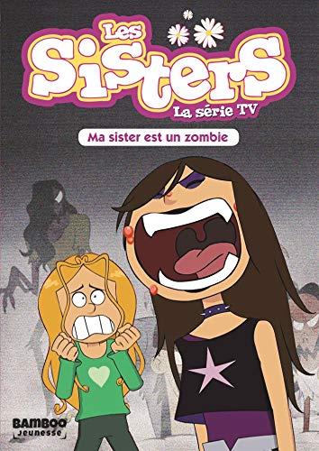 Les Sisters - La Série TV - T09: Ma Sister est un Zombi