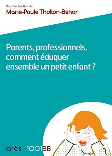 Parents, professionnels, comment éduquer ensemble un petit enfant ?