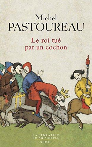 Livre occasion Le Roi tué par un cochon. Une mort infâme aux origines des emblèmes de la France ?