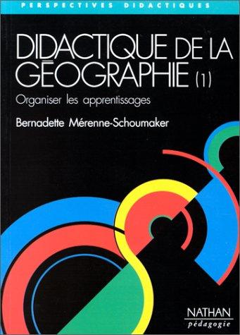 Didactique de la géographie, tome 1 : Orqaniser les apprentissages