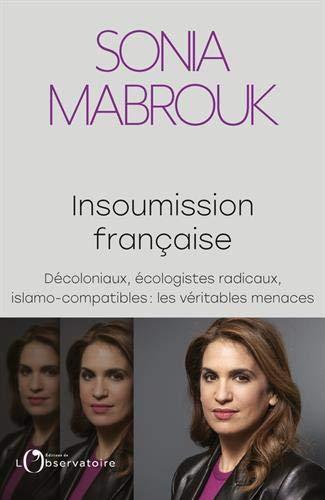Insoumission française: Décoloniaux, écologistes radicaux, islamo-compatibles... : les véritables menaces