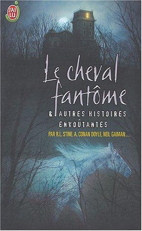Le cheval fantôme : Et autres histoires envoûtantes
