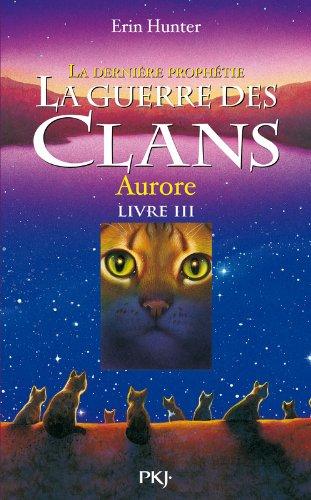 3. La guerre des clans II - La dernière prophétie : Aurore (03)