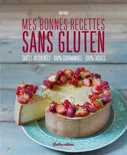 Mes bonnes recettes sans gluten : Salées ou sucrées, 100% gourmandes, 100% faciles