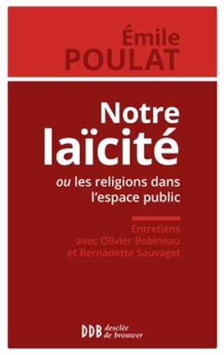 Notre laïcité ou les religions dans l'espace public: Entretiens avec Olivier Bobineau et Bernadette Sauvaget