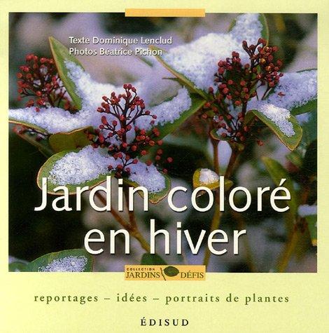 Jardin coloré en hiver : Reportages, idées, portraits de plantes