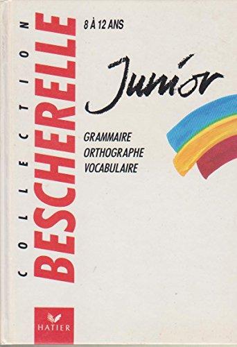 Bescherelle Junior : grammaire, orthographe vocabulaire