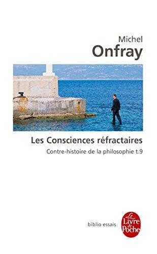 Contre-histoire de la philosophie tome 9 : Les Consciences réfractaires: Contre-histoire de la philosophie t.9