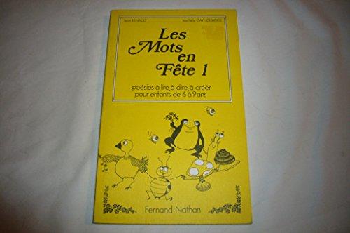 Les mots en fete 1 : poésies à lire, à dire, à créer pour enfants de 6 à 9 ans