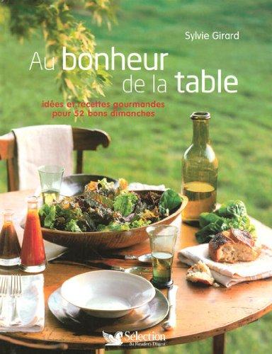 Au bonheur de la table : Idées et recettes gourmandes pour 52 bons dimanches