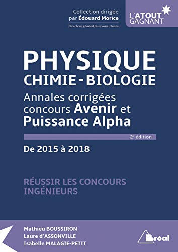 Physique, chimie, biologie : Annales corrigées concours Avenir et Puissance Alpha de 2015 à 2018