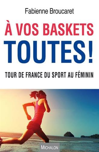 A vos baskets toutes ! Tour de France du sport au féminin