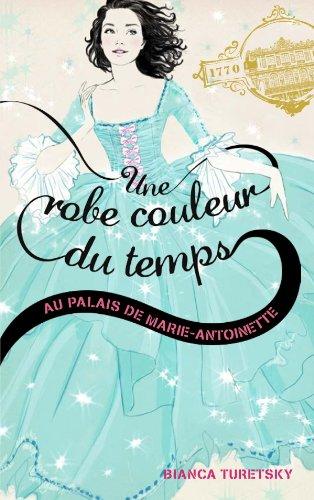 Une robe couleur du temps - Tome 2 - Au palais de Marie Antoinette