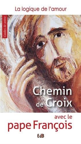 Livre occasion Chemin de croix avec le pape François : La logique de l'amour