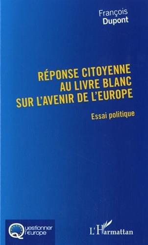 Réponse citoyenne au livre blanc sur l'avenir de l'Europe: Essai politique