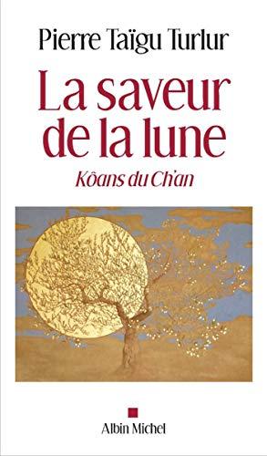La Saveur de la lune: Vivre les koans du ch'an aujourd'hui