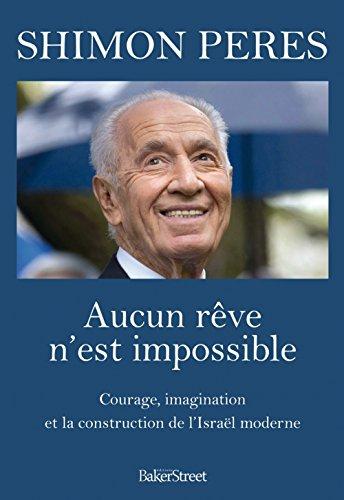 Aucun rêve n'est impossible : Courage, imagination et construction de l'Israël moderne